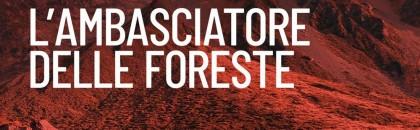 L'ambasciatore delle foreste...